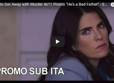 """How to Get Away with Murder – Sinossi e promo SUB ITA 4×11 """"He's a Bad Father"""""""
