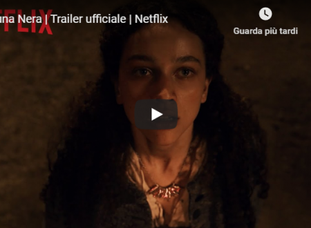 Luna Nera   Ecco il Trailer ufficiale della nuova serie Netflix