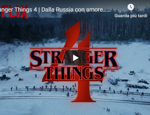 Stranger Things 4 – Dalla Russia con amore